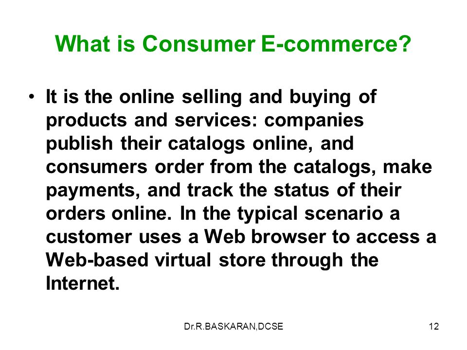 Dr.R.BASKARAN,DCSE12 What is Consumer E-commerce.