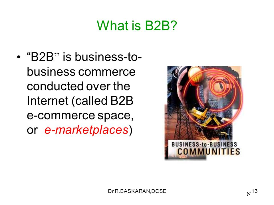 Dr.R.BASKARAN,DCSE13 What is B2B.