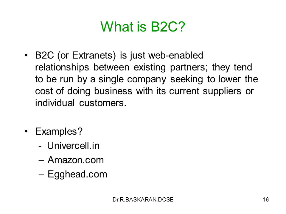 Dr.R.BASKARAN,DCSE16 What is B2C.