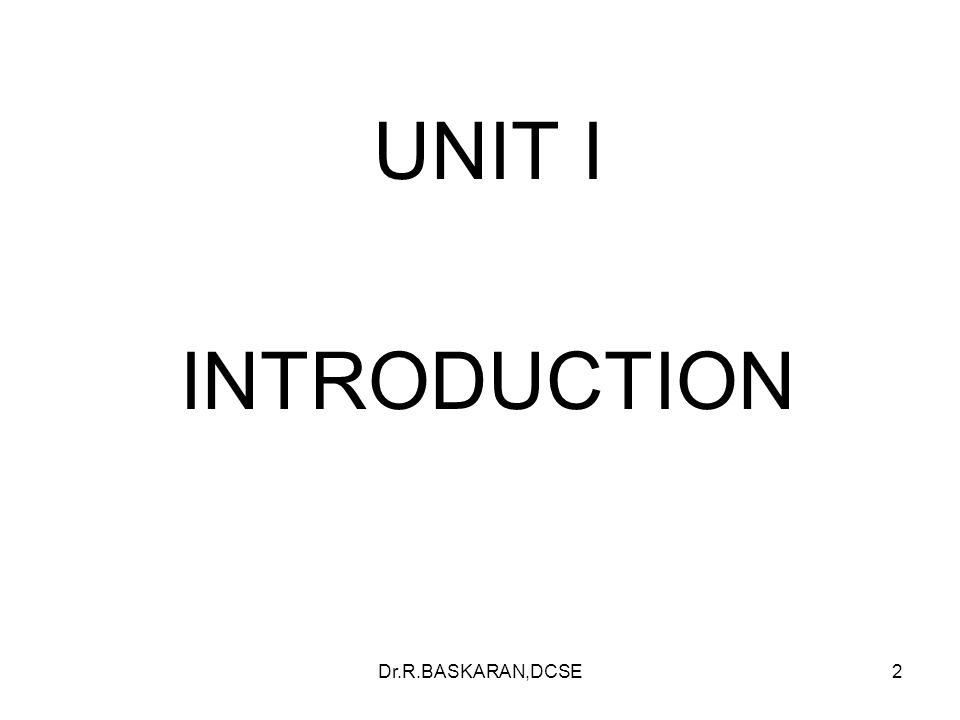 Dr.R.BASKARAN,DCSE2 UNIT I INTRODUCTION