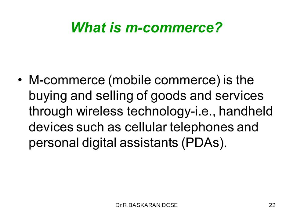 Dr.R.BASKARAN,DCSE22 What is m-commerce.