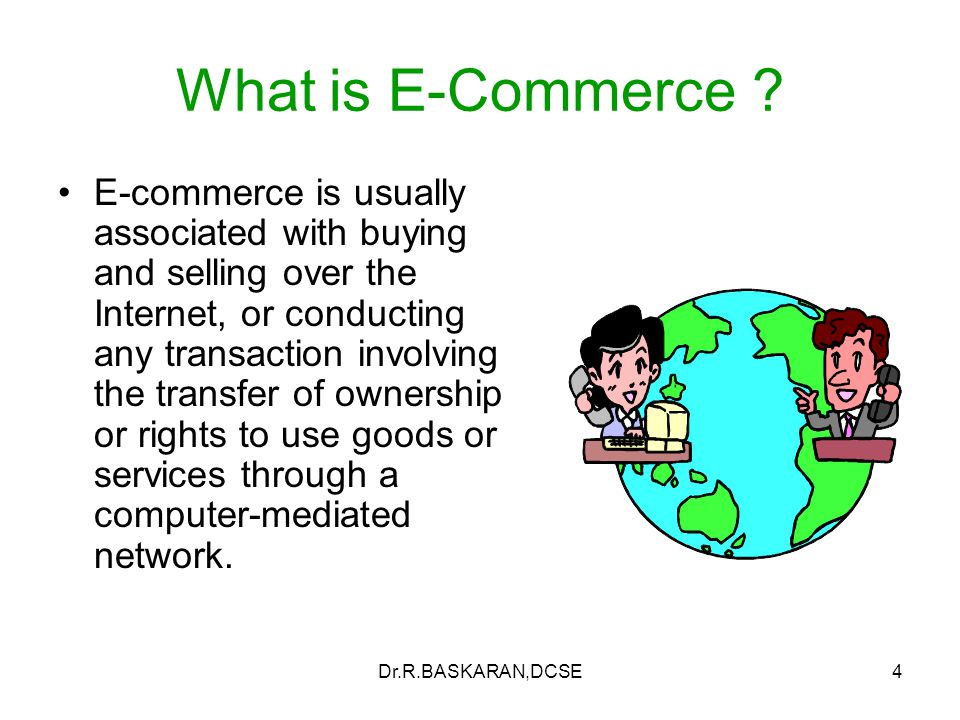Dr.R.BASKARAN,DCSE25 Components of a typical successful e-commerce transaction loop The Seller Transaction partners Consumers (in a business-to-consumer transaction) Government The Internet