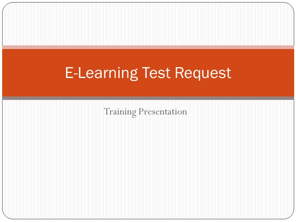 Training Presentation E-Learning Test Request