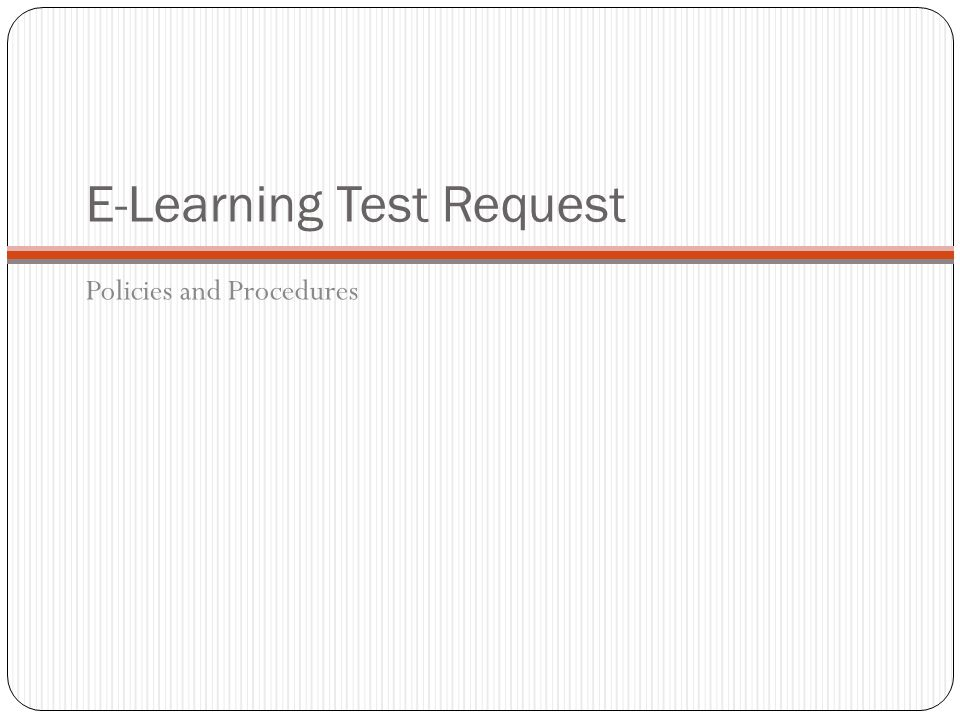 E-Learning Test Request Policies and Procedures