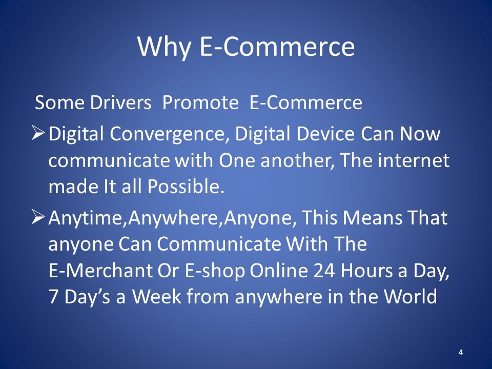 Why E-Commerce Some Drivers Promote E-Commerce  Digital Convergence, Digital Device Can Now communicate with One another, The internet made It all Possible.