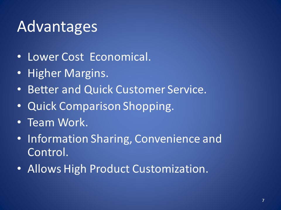 Advantages Lower Cost Economical. Higher Margins.