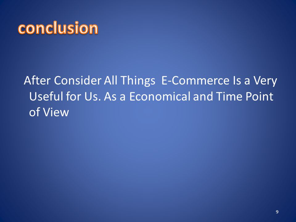 After Consider All Things E-Commerce Is a Very Useful for Us.