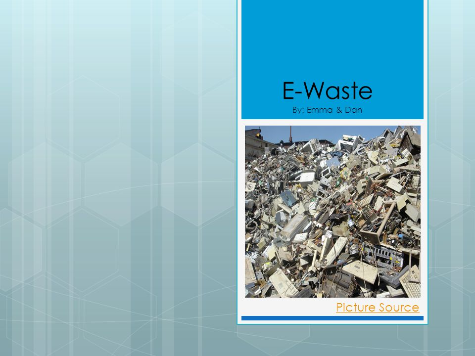 E-Waste By: Emma & Dan Picture Source