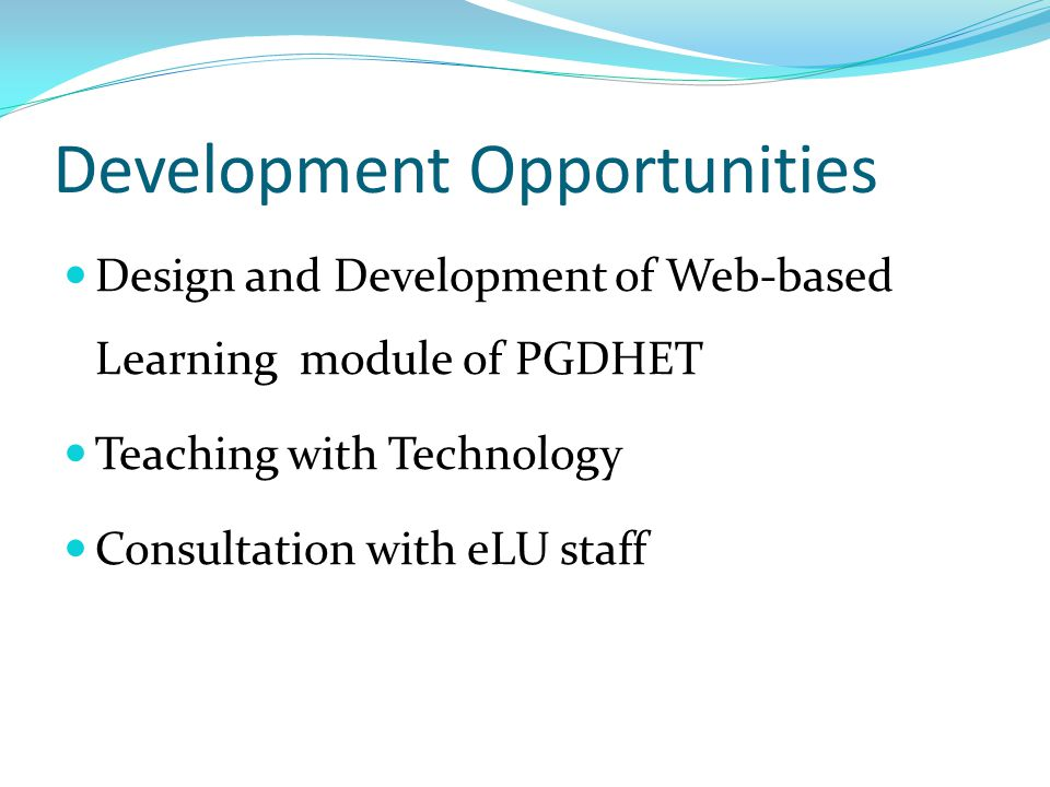 Development Opportunities Design and Development of Web-based Learning module of PGDHET Teaching with Technology Consultation with eLU staff