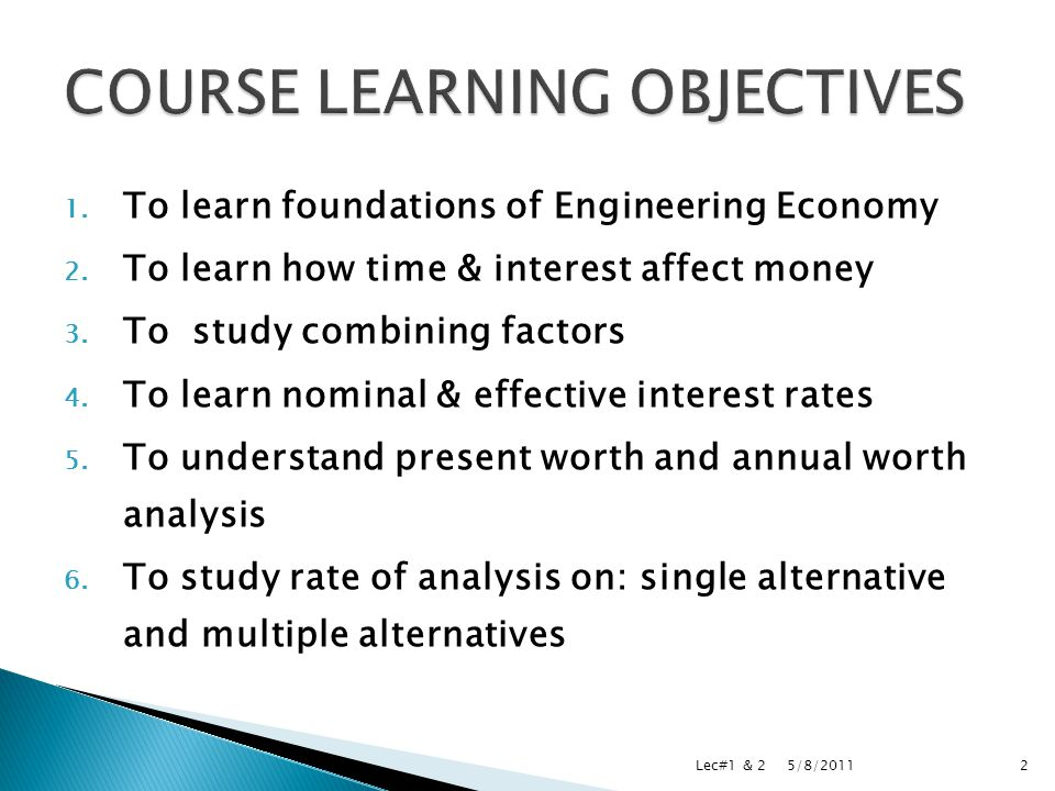 1. To learn foundations of Engineering Economy 2.