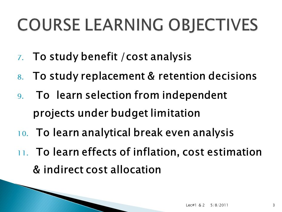 7. To study benefit /cost analysis 8. To study replacement & retention decisions 9.