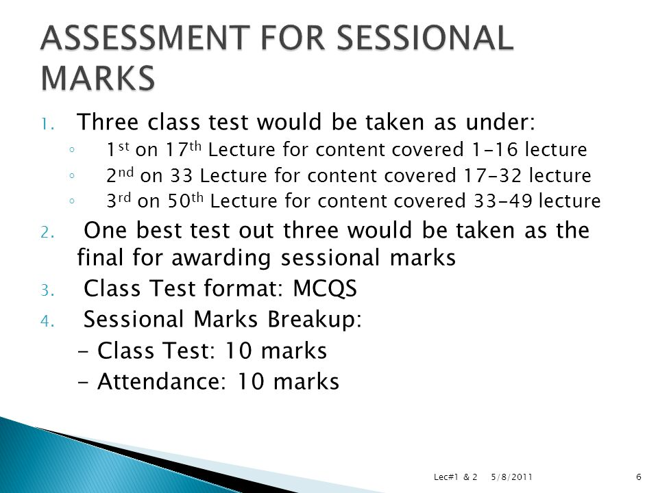 1. Three class test would be taken as under: ◦ 1 st on 17 th Lecture for content covered 1-16 lecture ◦ 2 nd on 33 Lecture for content covered 17-32 l