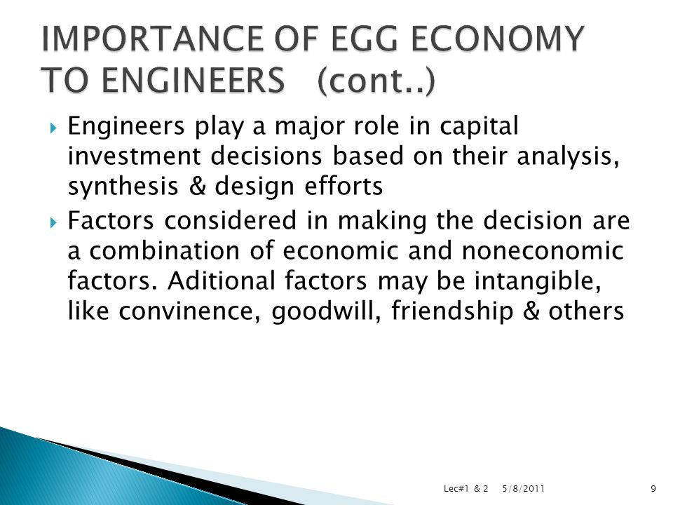  Engineers play a major role in capital investment decisions based on their analysis, synthesis & design efforts  Factors considered in making the decision are a combination of economic and noneconomic factors.