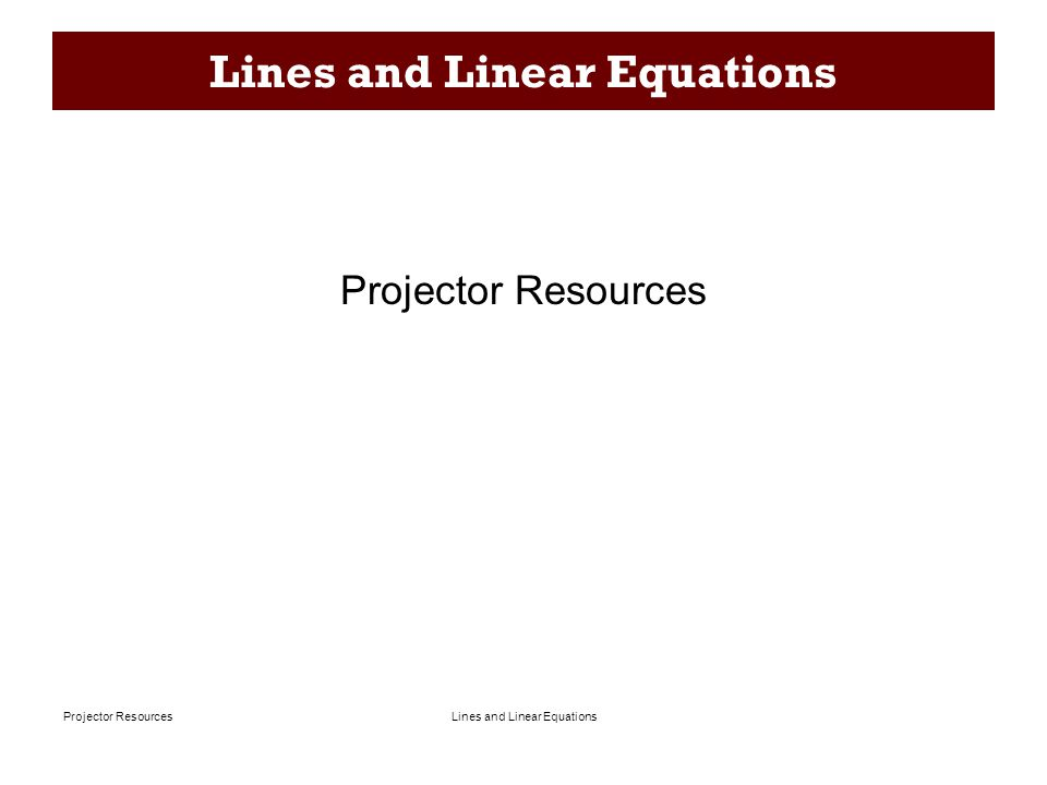 Lines and Linear EquationsProjector Resources Lines and Linear Equations Projector Resources