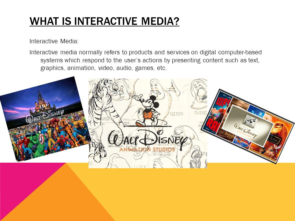 WHAT IS INTERACTIVE MEDIA? Interactive Media: Interactive media normally refers to products and services on digital computer-based systems which respo