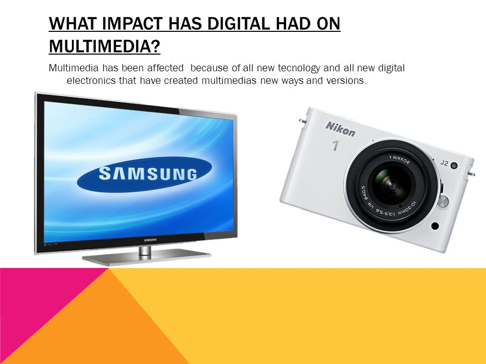 WHAT IMPACT HAS DIGITAL HAD ON MULTIMEDIA? Multimedia has been affected because of all new tecnology and all new digital electronics that have created