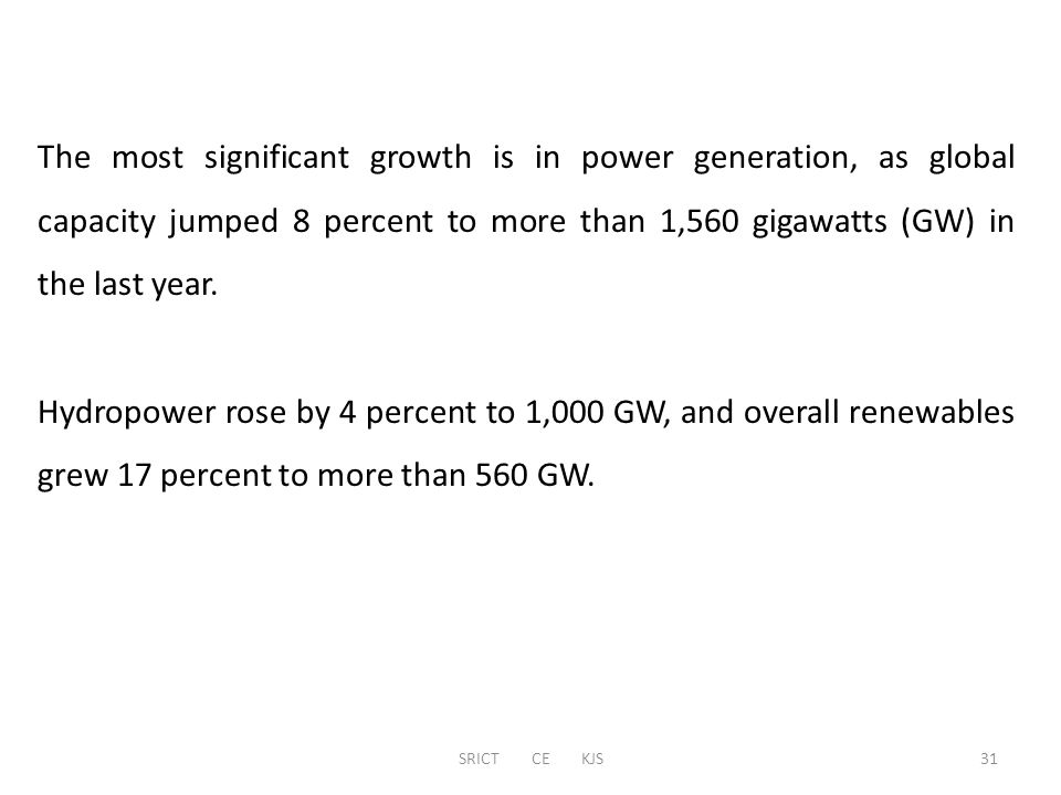 SRICT CE KJS The most significant growth is in power generation, as global capacity jumped 8 percent to more than 1,560 gigawatts (GW) in the last yea