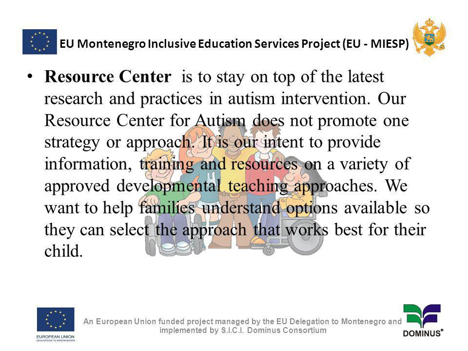 EU Montenegro Inclusive Education Services Project (EU - MIESP) Resource Center is to stay on top of the latest research and practices in autism intervention.