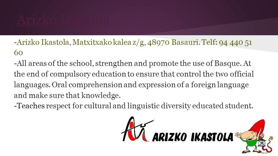Arizko Ikastola -Arizko Ikastola, Matxitxako kalea z/g, 48970 Basauri. Telf: 94 440 51 60 -All areas of the school, strengthen and promote the use of