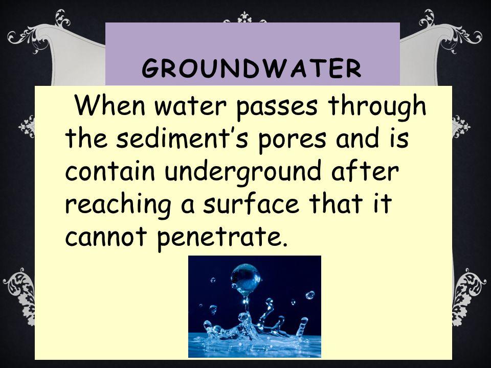 Porosity: amount of spacing in sediment material.