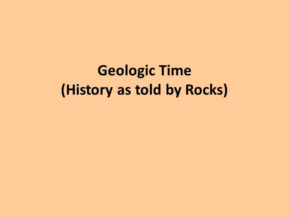 Geologic Time (History as told by Rocks)