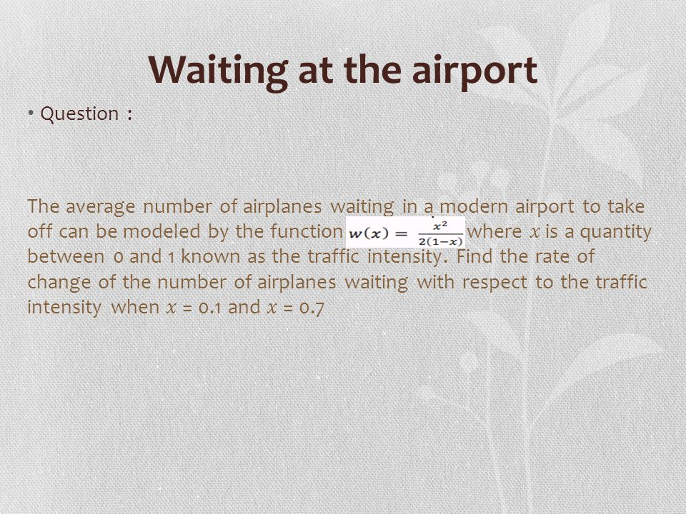 Waiting at the airport Question : The average number of airplanes waiting in a modern airport to take off can be modeled by the function where is a quantity between 0 and 1 known as the traffic intensity.