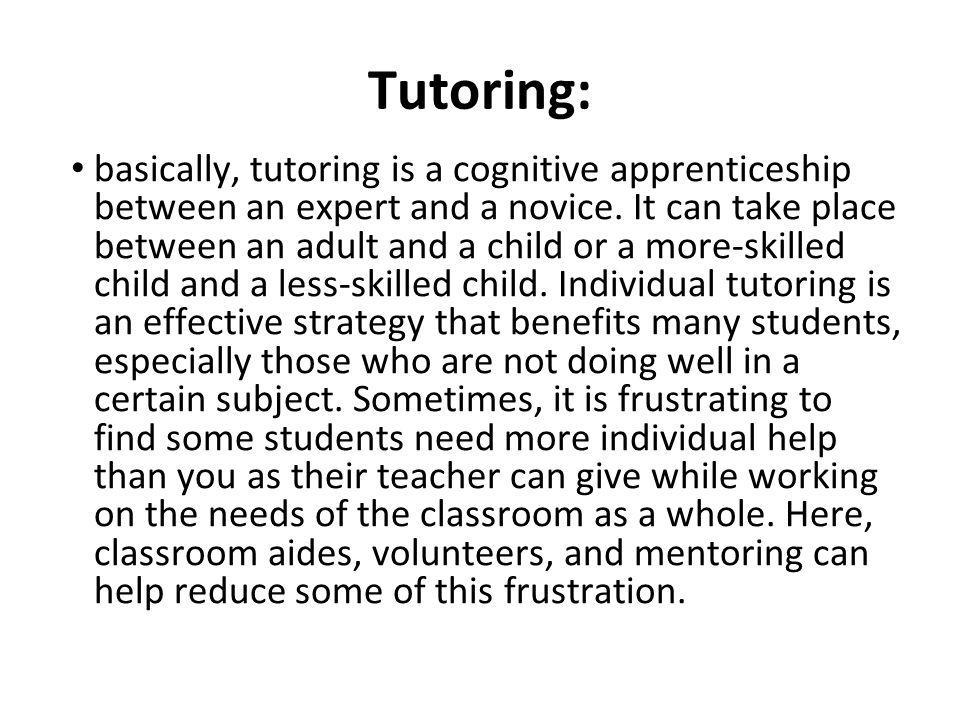 Tutoring: basically, tutoring is a cognitive apprenticeship between an expert and a novice.