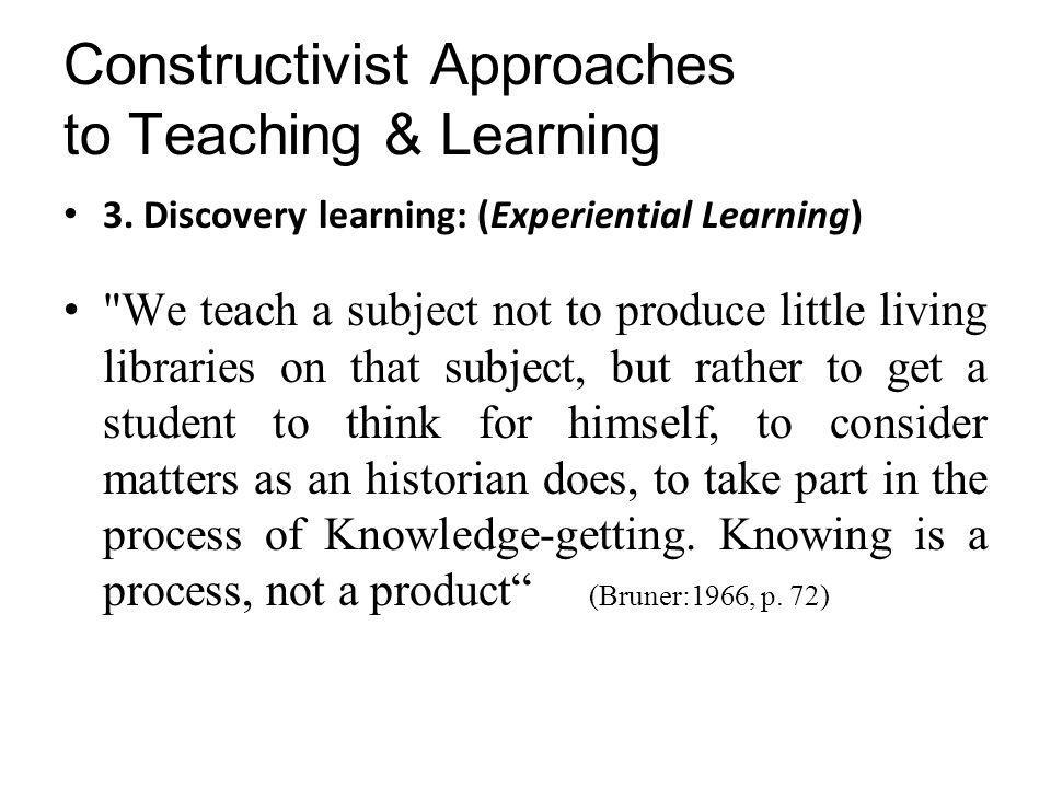 Constructivist Approaches to Teaching & Learning 3.