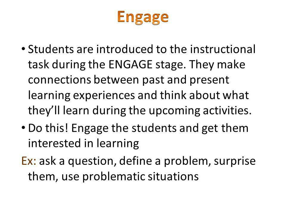 Students are introduced to the instructional task during the ENGAGE stage.