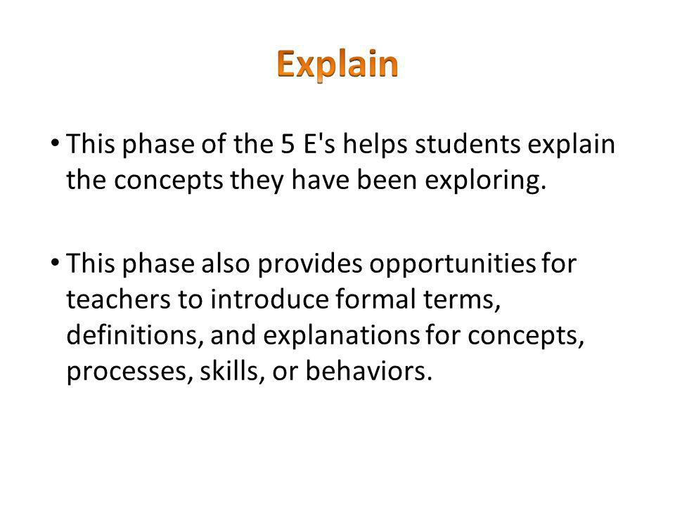 This phase of the 5 E s helps students explain the concepts they have been exploring.