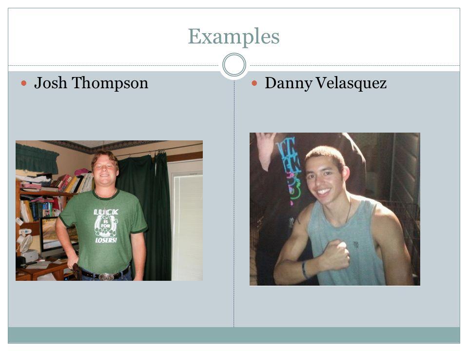 Examples Josh Thompson Danny Velasquez