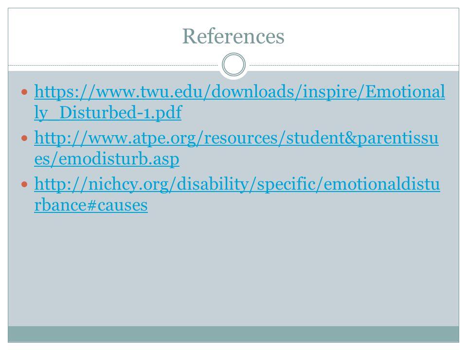 References https://www.twu.edu/downloads/inspire/Emotional ly_Disturbed-1.pdf https://www.twu.edu/downloads/inspire/Emotional ly_Disturbed-1.pdf http: