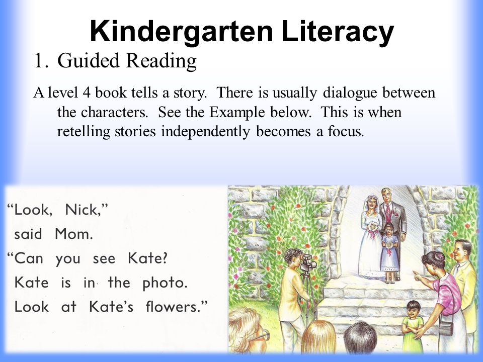Kindergarten Literacy 1.Guided Reading A level 4 book tells a story.