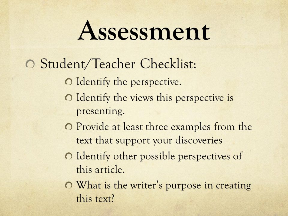 Assessment Student/Teacher Checklist: Identify the perspective. Identify the views this perspective is presenting. Provide at least three examples fro