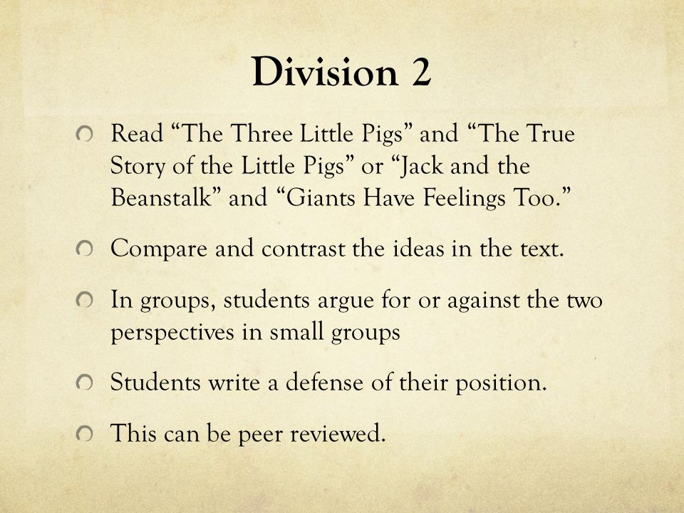 """Division 2 Read """"The Three Little Pigs"""" and """"The True Story of the Little Pigs"""" or """"Jack and the Beanstalk"""" and """"Giants Have Feelings Too."""" Compare an"""