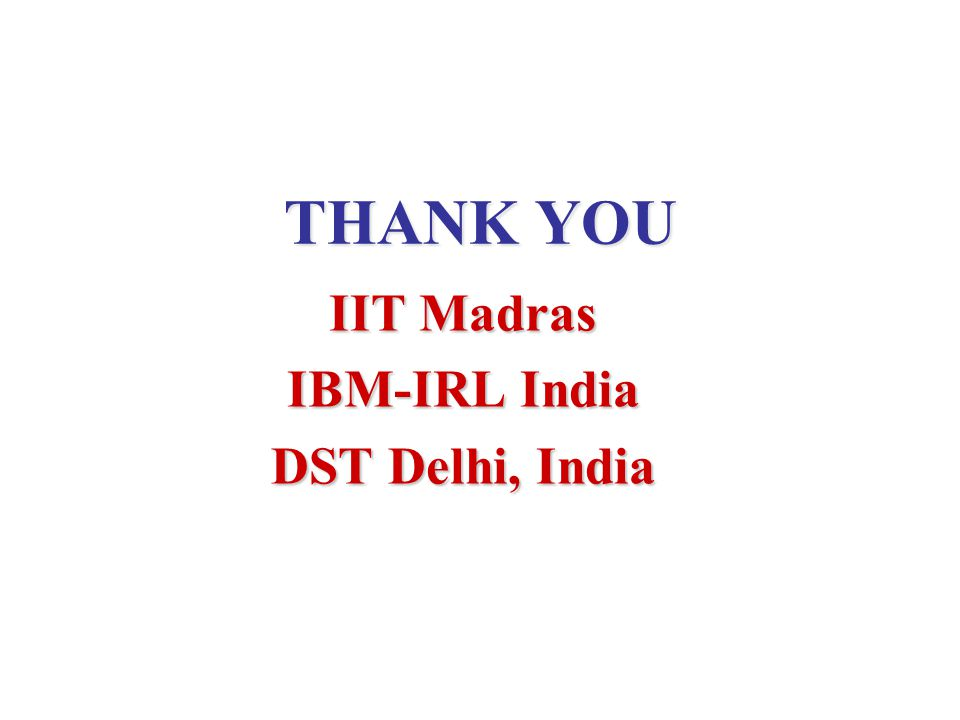THANK YOU IIT Madras IBM-IRL India DST Delhi, India