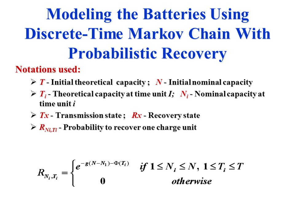 Modeling the Batteries Using Discrete-Time Markov Chain With Probabilistic Recovery Notations used:  T - Initial theoretical capacity ; N - Initial n