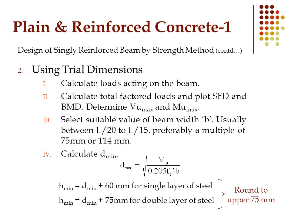 Plain & Reinforced Concrete-1 Design of Singly Reinforced Beam by Strength Method (contd…) 2.
