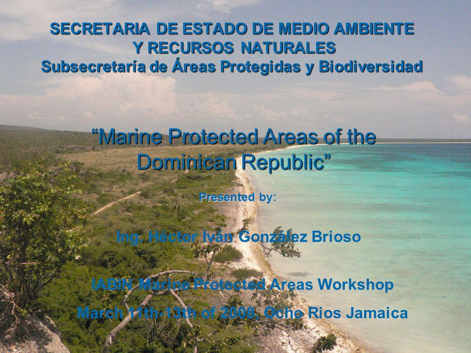 SECRETARIA DE ESTADO DE MEDIO AMBIENTE Y RECURSOS NATURALES Subsecretaría de Áreas Protegidas y Biodiversidad Marine Protected Areas of the Dominican Republic Ing.