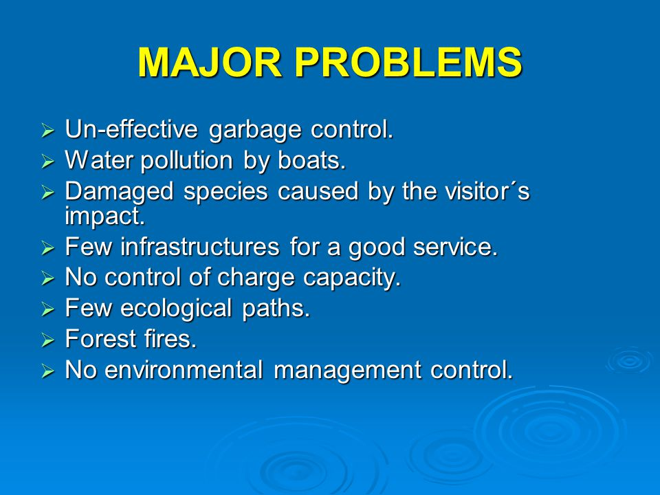 MAJOR PROBLEMS  Un-effective garbage control.  Water pollution by boats.