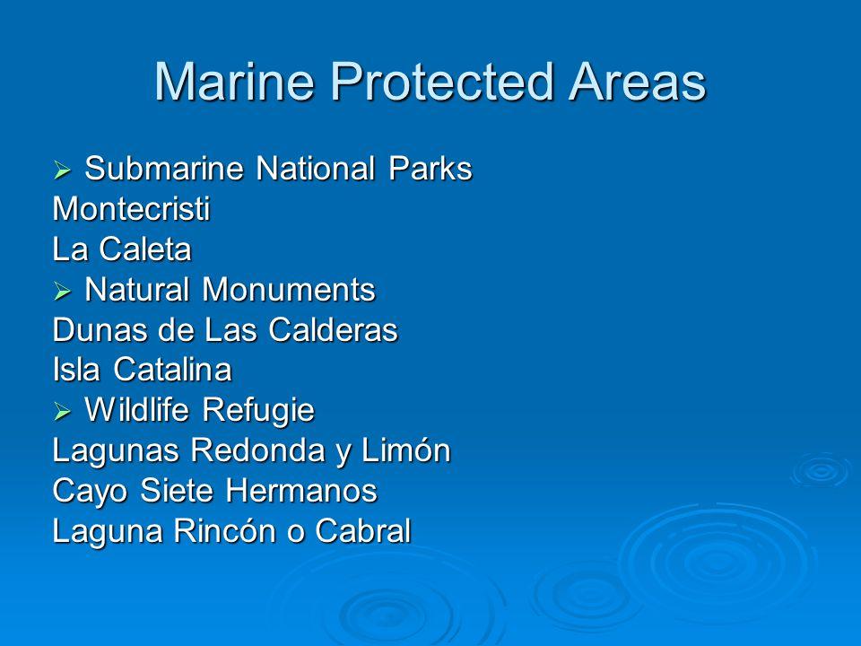 Marine Protected Areas  Submarine National Parks Montecristi La Caleta  Natural Monuments Dunas de Las Calderas Isla Catalina  Wildlife Refugie Lag
