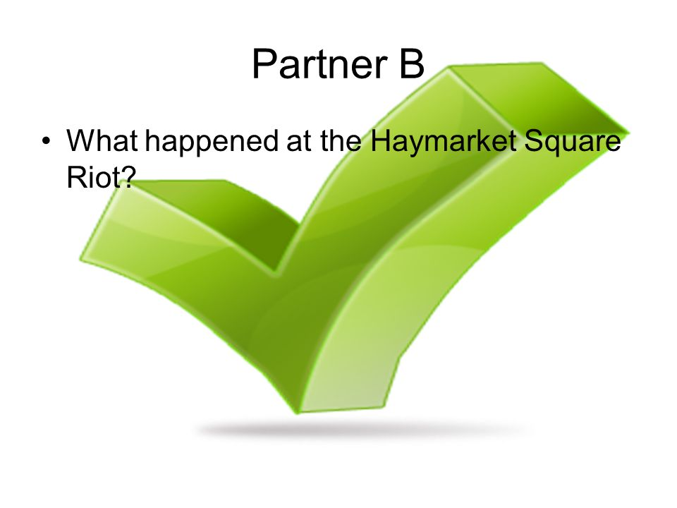Partner B What happened at the Haymarket Square Riot?
