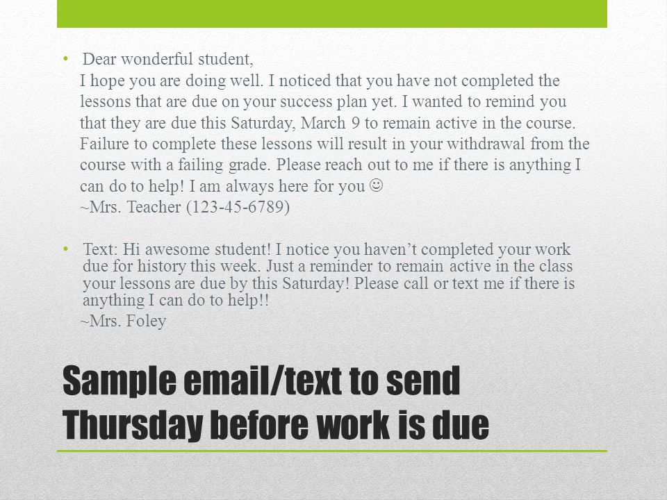 Sample email/text to send Thursday before work is due Dear wonderful student, I hope you are doing well.