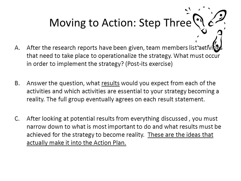 Action Plan Writing After answering these two questions, you are ready to begin Action Plan Writing: 1.Is each specific result necessary to implement the strategy.