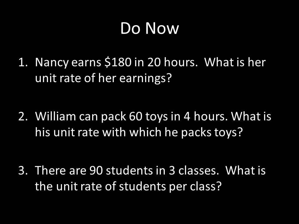 Do Now 1.Nancy earns $180 in 20 hours.What is her unit rate of her earnings.