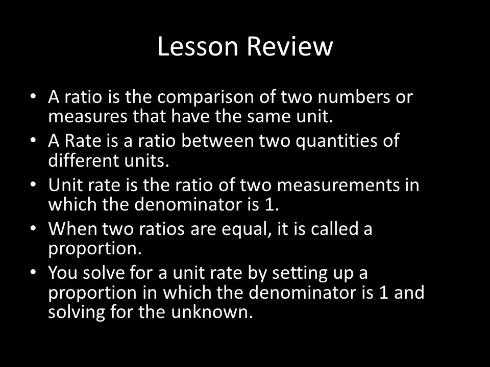 Lesson Review A ratio is the comparison of two numbers or measures that have the same unit.