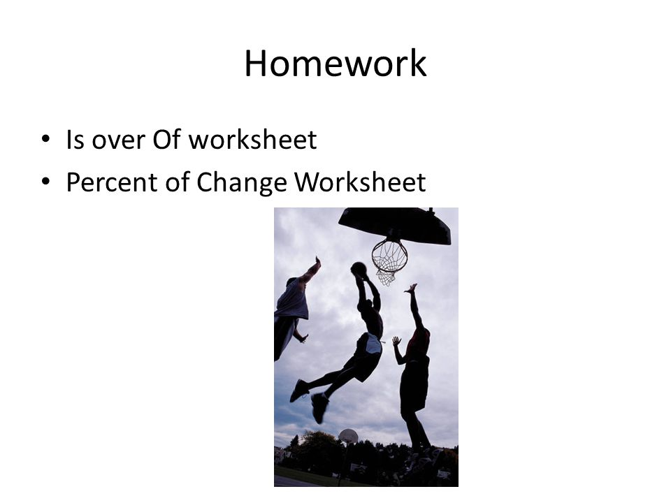Homework Is over Of worksheet Percent of Change Worksheet