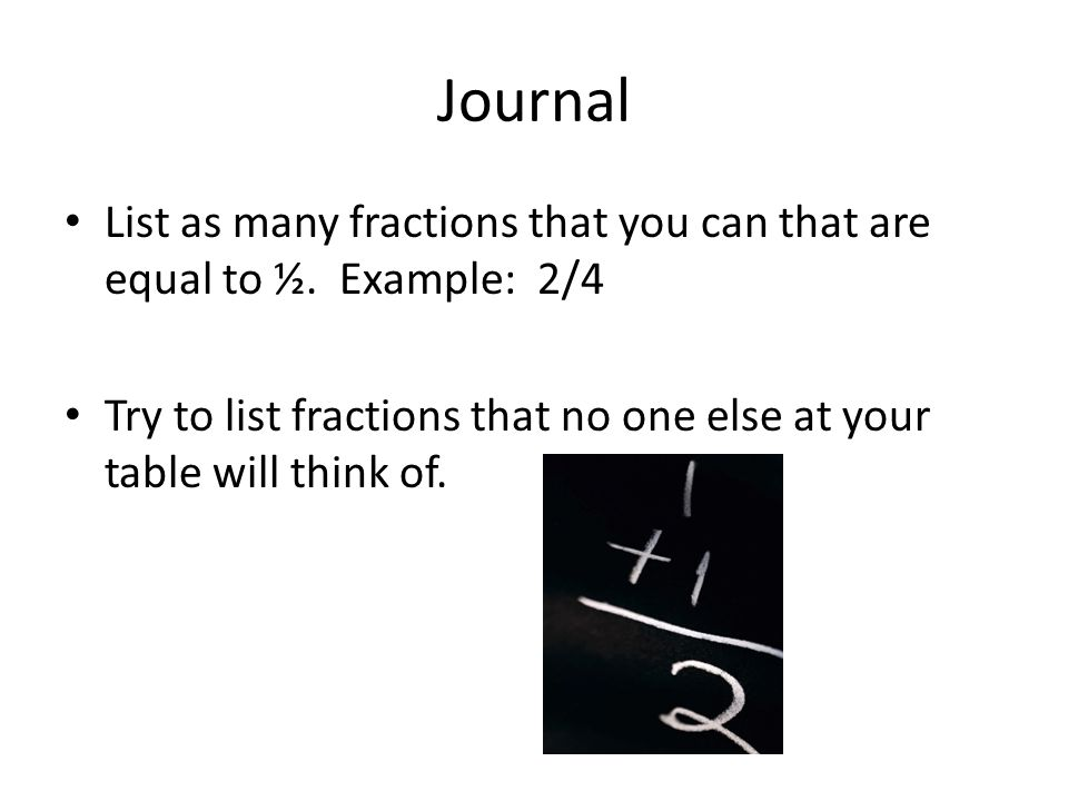 Journal Compare fractions with your table.Who has the most unique fractions.