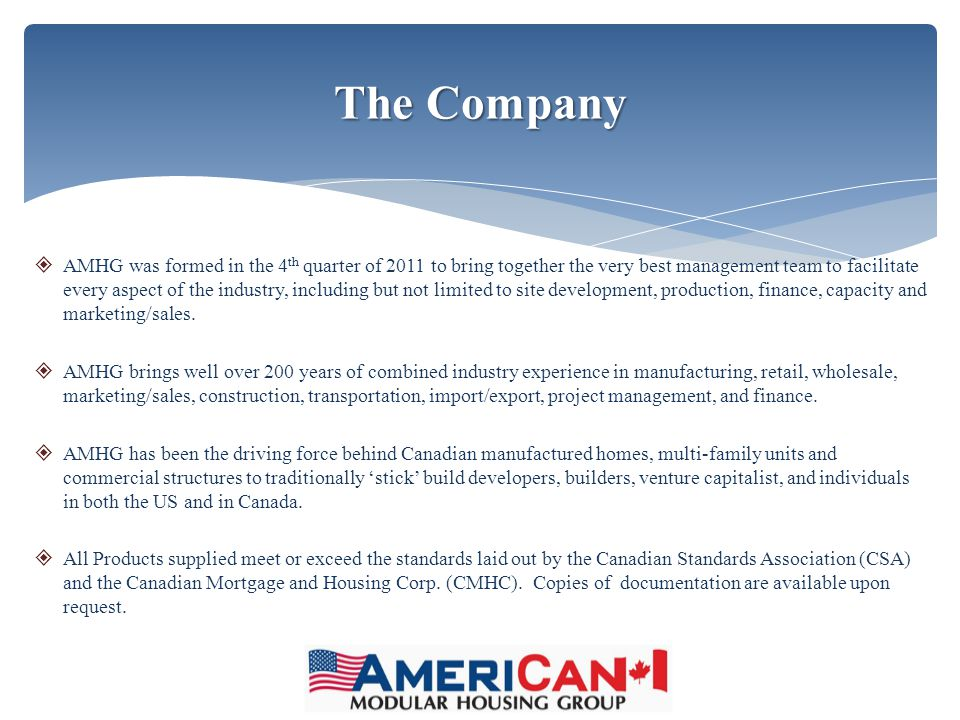  AMHG has established relationships and contracts with more than 13 different major manufacturers that have over 40 separate and independent manufacturing facilities throughout the United States and Canada.