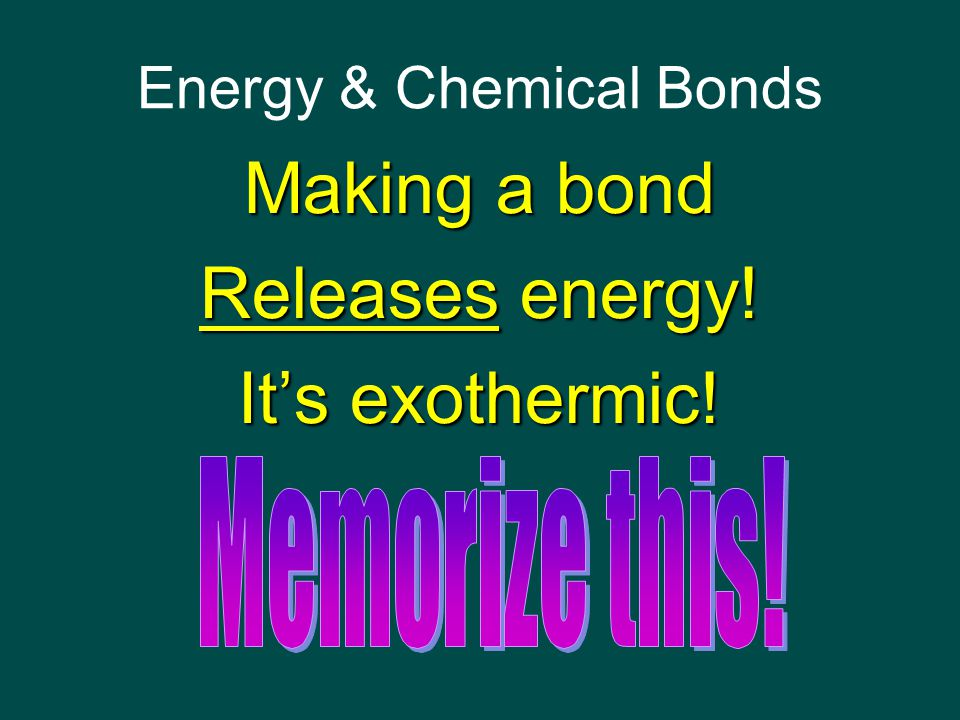 A + B  AB + energy bond is formed: energy is released AB has less PE than A and B but AB is more stable than A and B
